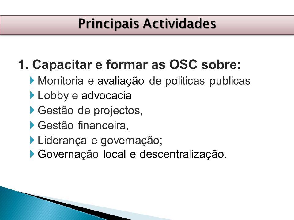 1. Capacitar e formar as OSC sobre:  Monitoria e avaliação de politicas publicas  Lobby e advocacia  Gestão de projectos,  Gestão financeira,  Li
