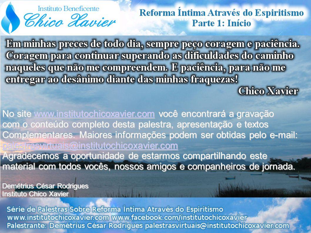 No site www.institutochicoxavier.com você encontrará a gravação www.institutochicoxavier.com com o conteúdo completo desta palestra, apresentação e te