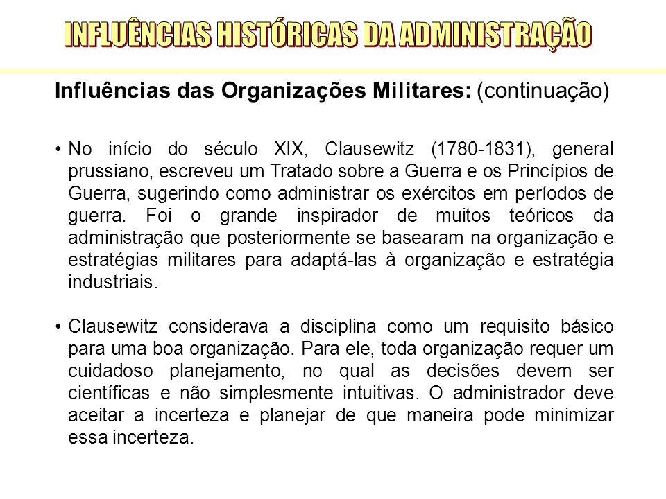 Influências das Organizações Militares: (continuação) No início do século XIX, Clausewitz (1780-1831), general prussiano, escreveu um Tratado sobre a