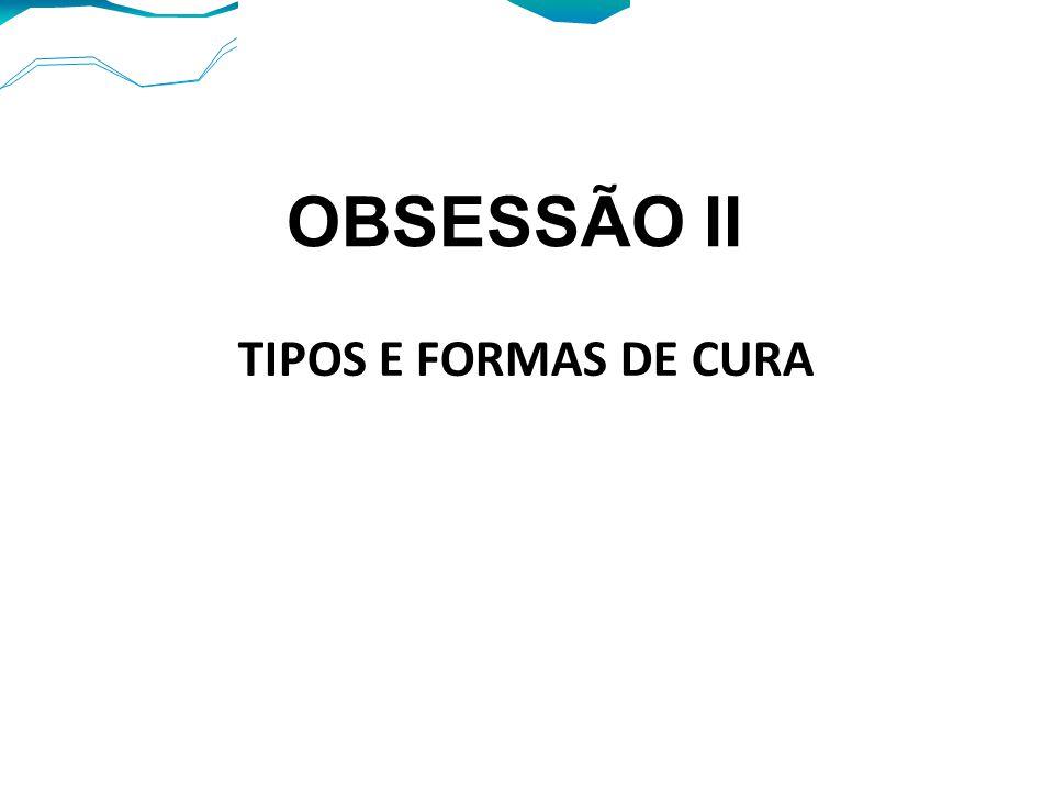 TIPOS E FORMAS DE CURA OBSESSÃO II