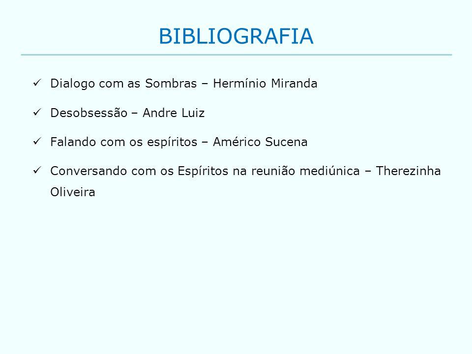 BIBLIOGRAFIA Dialogo com as Sombras – Hermínio Miranda Desobsessão – Andre Luiz Falando com os espíritos – Américo Sucena Conversando com os Espíritos
