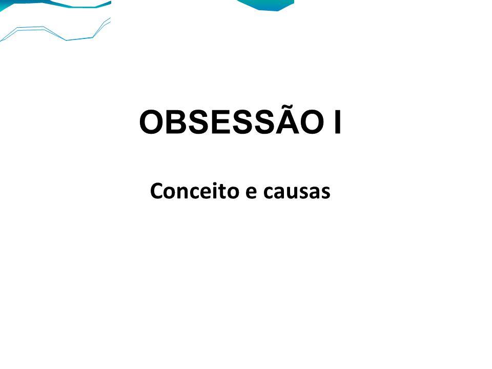 Conceito e causas OBSESSÃO I