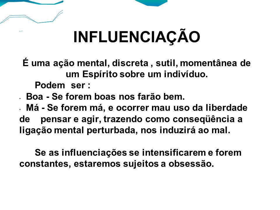 `´ INFLUENCIAÇÃO É uma ação mental, discreta, sutil, momentânea de um Espírito sobre um indivíduo.