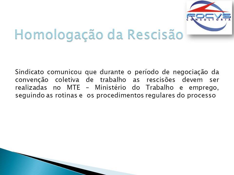 Sindicato comunicou que durante o período de negociação da convenção coletiva de trabalho as rescisões devem ser realizadas no MTE – Ministério do Trabalho e emprego, seguindo as rotinas e os procedimentos regulares do processo