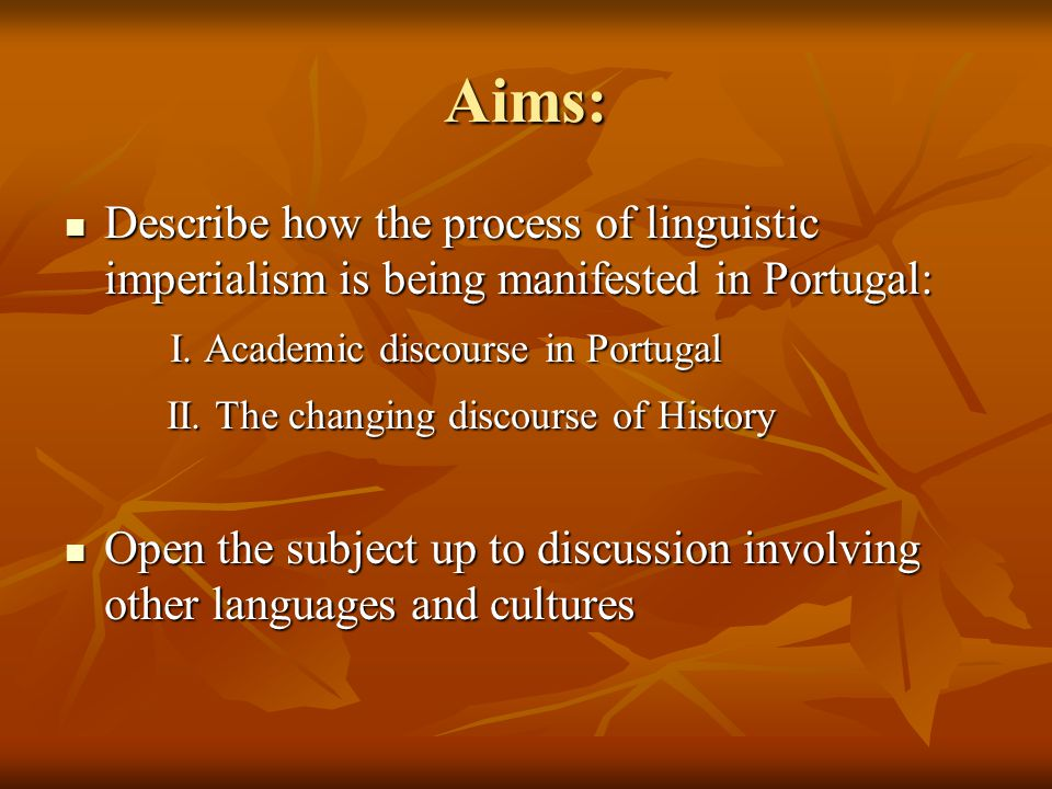 Aims: Describe how the process of linguistic imperialism is being manifested in Portugal: Describe how the process of linguistic imperialism is being manifested in Portugal: I.