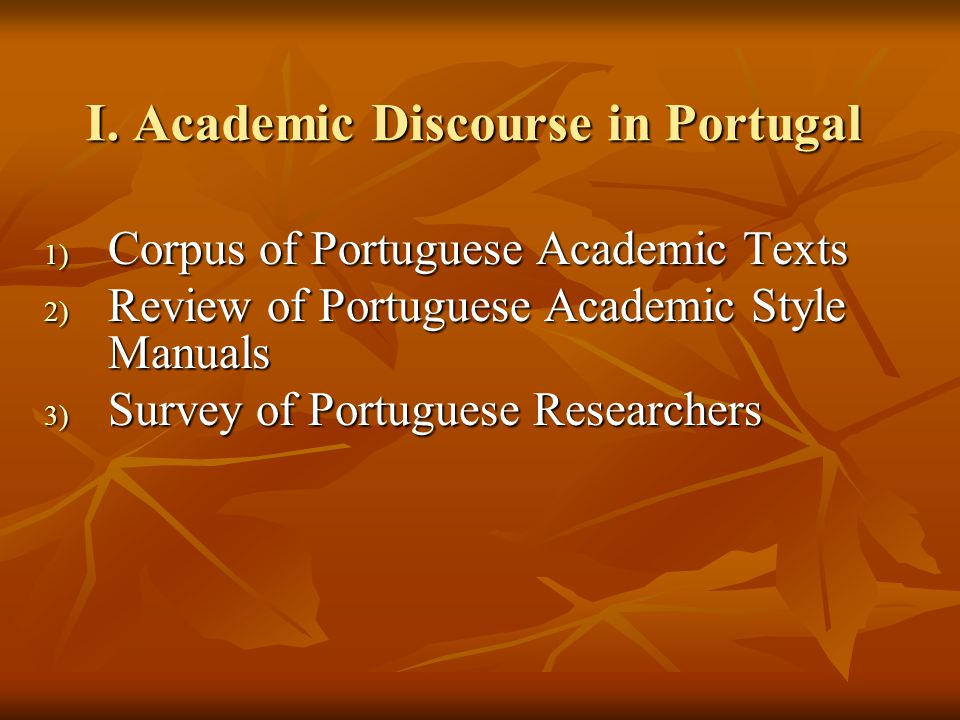 Academic Discourses in Portugal 1) The 'modern' style: 'windowpane prose' - identical to EAD in all respects; prevalent in more 'scientific' subjects; 2) The 'traditional' style: ornate, rhetorical, 'literary'; prevalent in humanities subjects and many social sciences; 3) The 'postmodern' style: modelled on poststructuralist discourse; prevalent in 'arty' subjects and some humanities writing