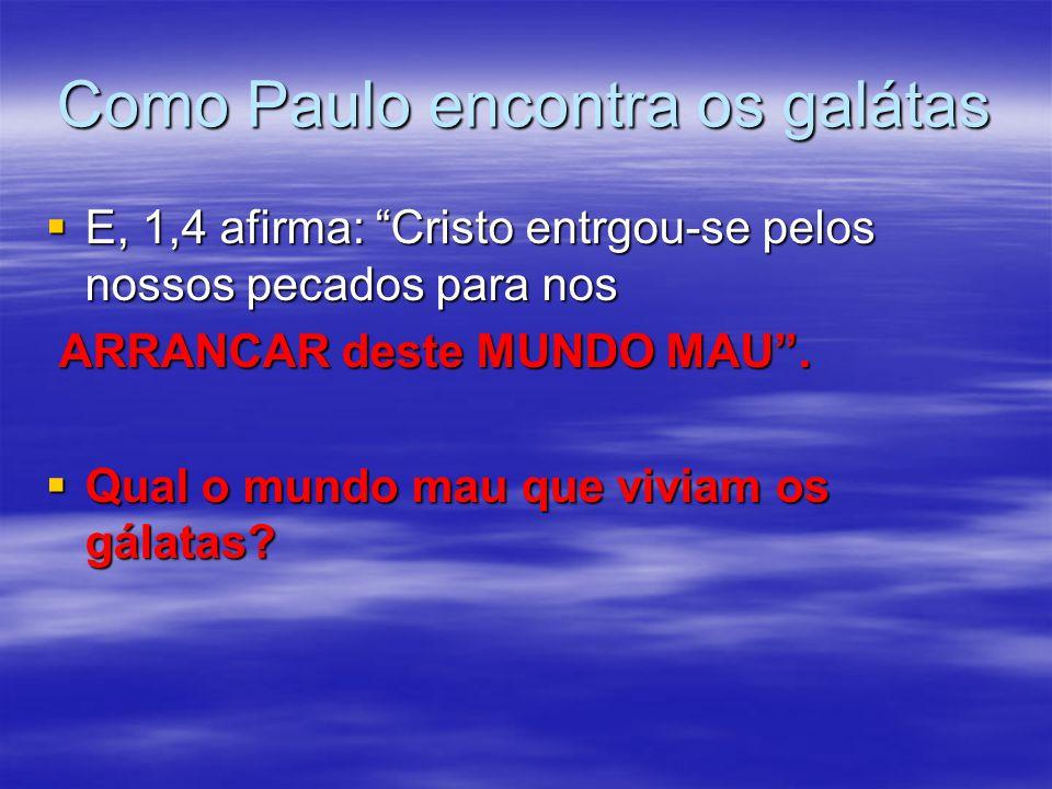 """Como Paulo encontra os galátas  E, 1,4 afirma: """"Cristo entrgou-se pelos nossos pecados para nos ARRANCAR deste MUNDO MAU"""". ARRANCAR deste MUNDO MAU""""."""