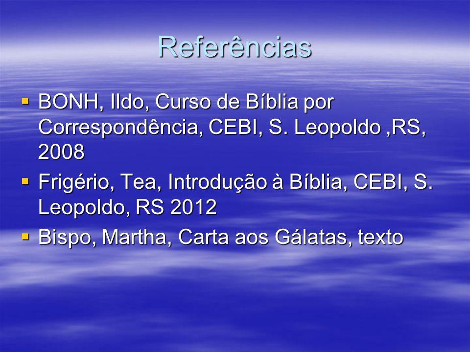 Referências  BONH, Ildo, Curso de Bíblia por Correspondência, CEBI, S. Leopoldo,RS, 2008  Frigério, Tea, Introdução à Bíblia, CEBI, S. Leopoldo, RS