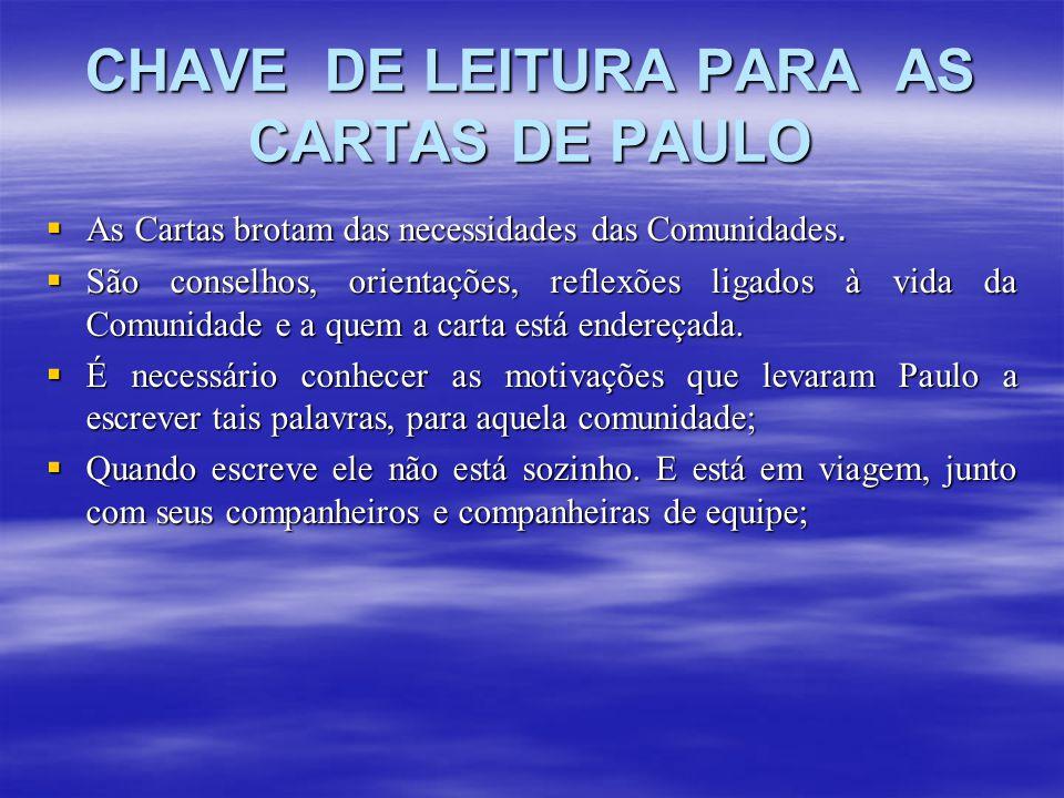 CHAVE DE LEITURA PARA AS CARTAS DE PAULO  As Cartas brotam das necessidades das Comunidades.  São conselhos, orientações, reflexões ligados à vida d
