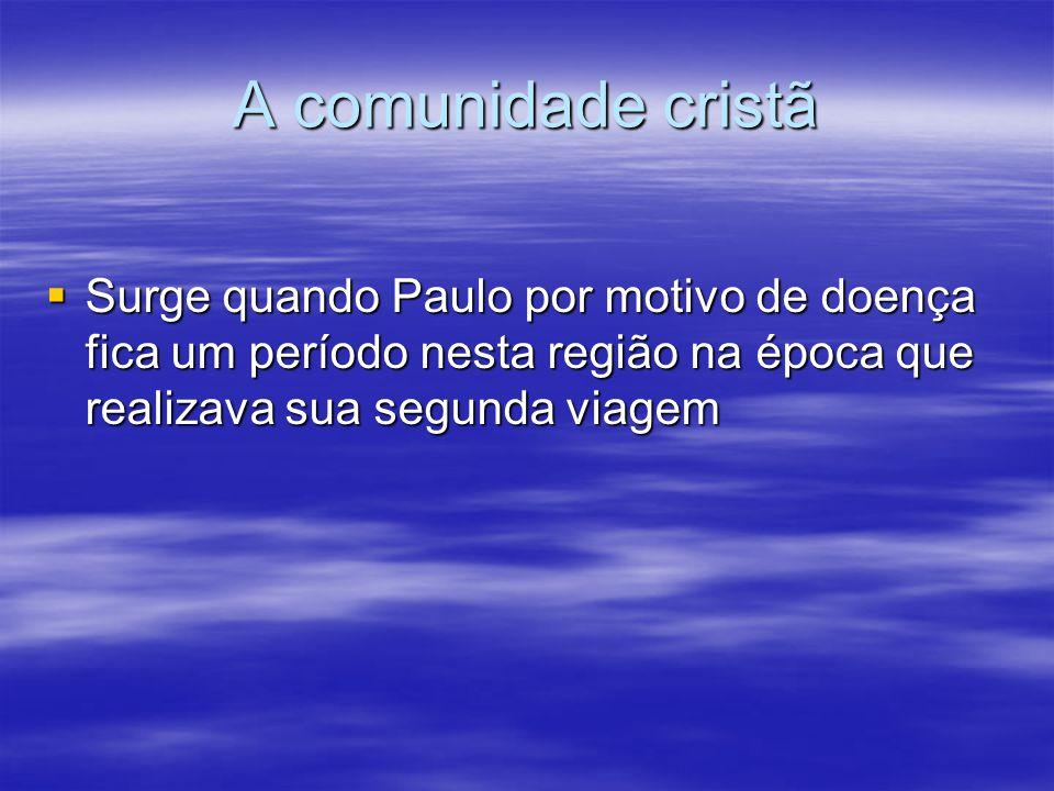 A comunidade cristã  Surge quando Paulo por motivo de doença fica um período nesta região na época que realizava sua segunda viagem