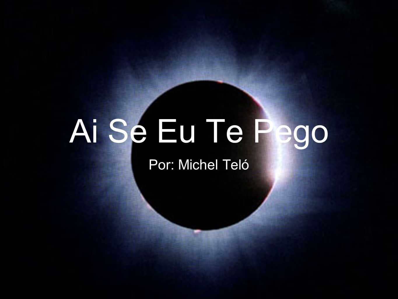 Ai Se Eu Te Pego Por: Michel Teló