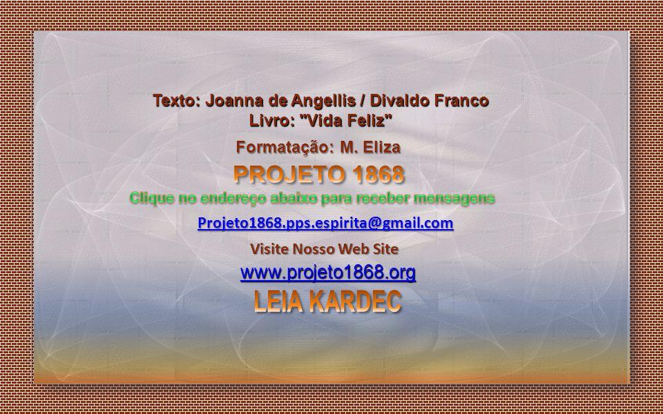 Texto: Joanna de Angellis / Divaldo Franco Livro: Vida Feliz Formatação: M.