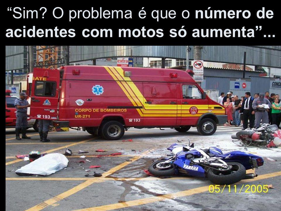 Sim? O problema é que o número de acidentes com motos só aumenta ...