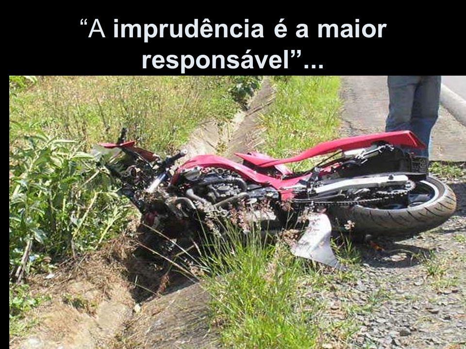 A imprudência é a maior responsável ...