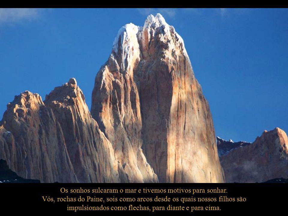 Ó, Torres do Paine que escalais desafiantes os espaço das estrelas errantes, no silêncio das altas araucárias!, mostrai-me a sabedoria de transformar