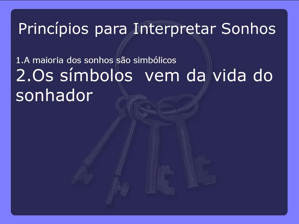 Princípios para Interpretar Sonhos 1.A maioria dos sonhos são simbólicos 2.Os símbolos vem da vida do sonhador