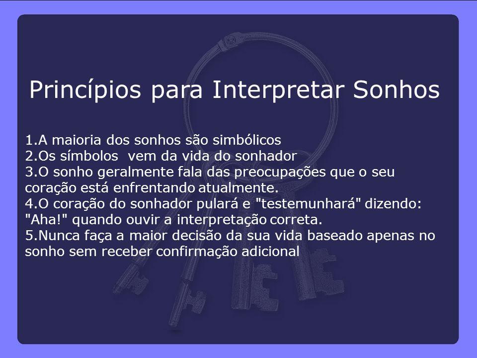 Princípios para Interpretar Sonhos 1.A maioria dos sonhos são simbólicos 2.Os símbolos vem da vida do sonhador 3.O sonho geralmente fala das preocupaç
