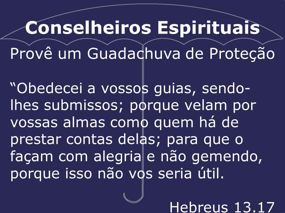 """Conselheiros Espirituais Provê um Guadachuva de Proteção """"Obedecei a vossos guias, sendo- lhes submissos; porque velam por vossas almas como quem há d"""
