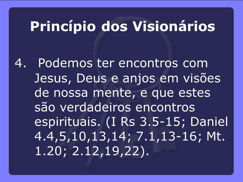 Princípio dos Visionários 4. Podemos ter encontros com Jesus, Deus e anjos em visões de nossa mente, e que estes são verdadeiros encontros espirituais