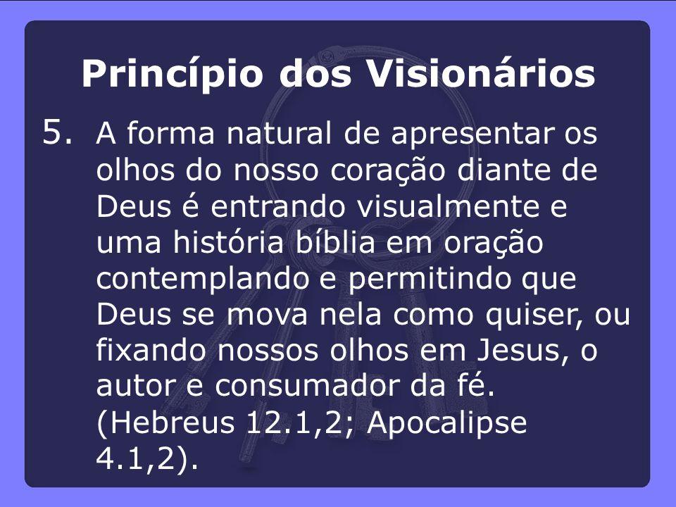Princípio dos Visionários 5. A forma natural de apresentar os olhos do nosso coração diante de Deus é entrando visualmente e uma história bíblia em or