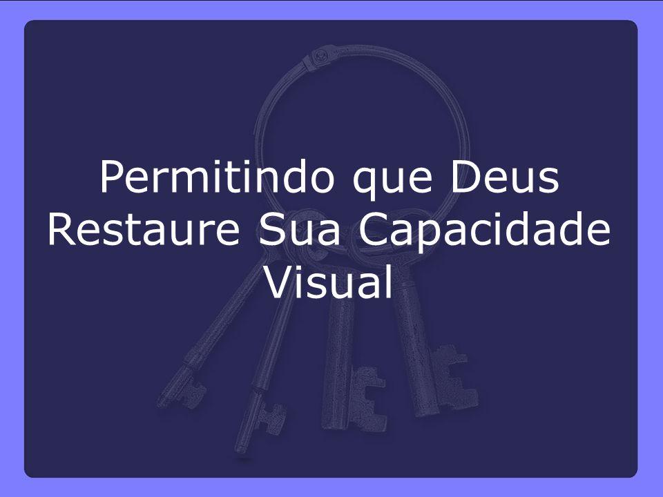 Permitindo que Deus Restaure Sua Capacidade Visual