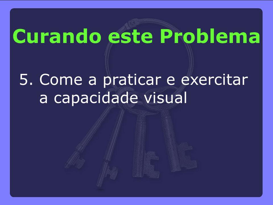 5. Come a praticar e exercitar a capacidade visual Curando este Problema