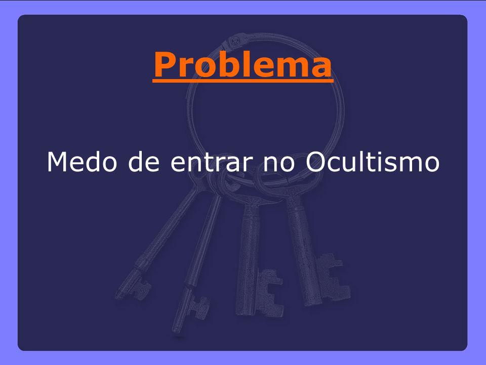Problema Medo de entrar no Ocultismo