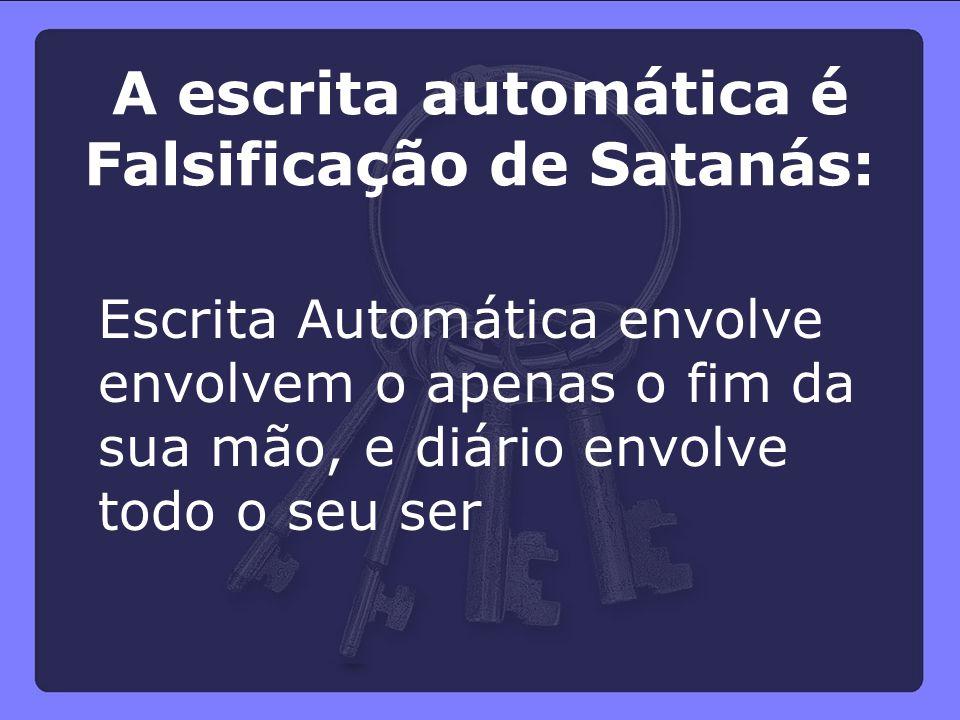 Escrita Automática envolve envolvem o apenas o fim da sua mão, e diário envolve todo o seu ser A escrita automática é Falsificação de Satanás: