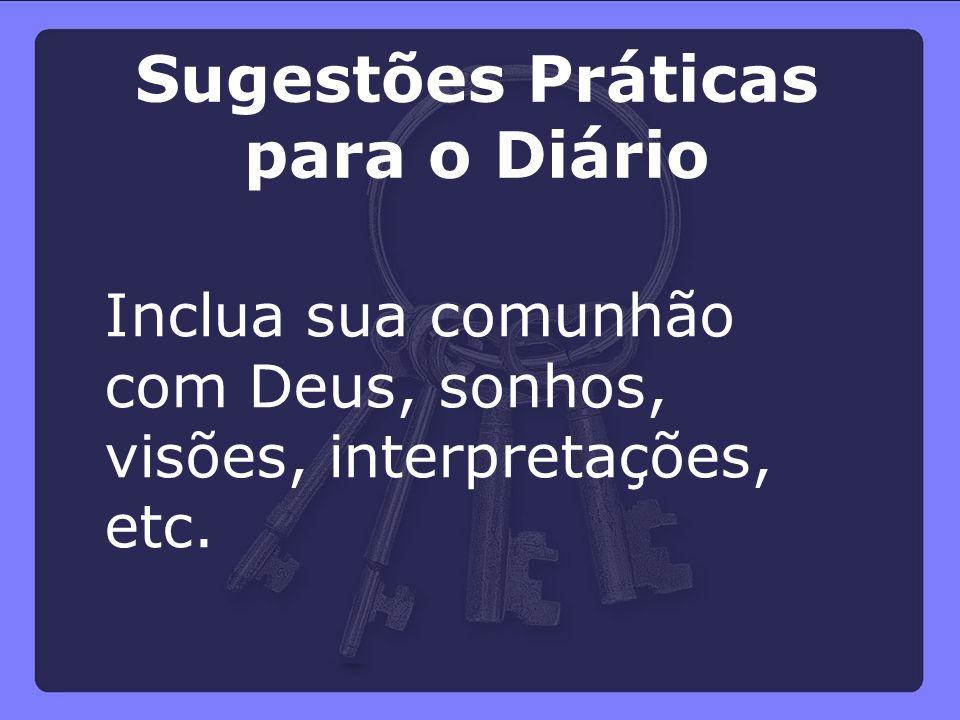 Inclua sua comunhão com Deus, sonhos, visões, interpretações, etc. Sugestões Práticas para o Diário