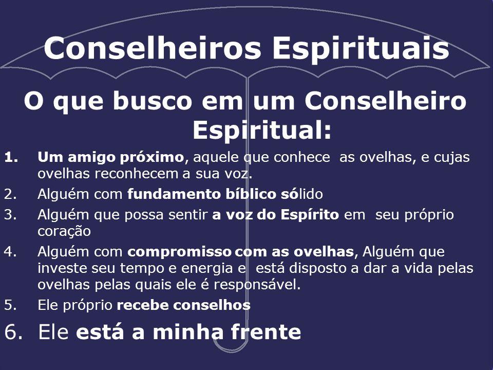 Conselheiros Espirituais O que busco em um Conselheiro Espiritual: 1.Um amigo próximo, aquele que conhece as ovelhas, e cujas ovelhas reconhecem a sua
