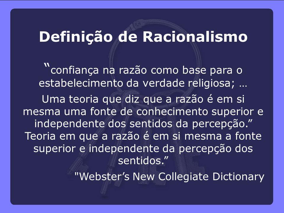 """Definição de Racionalismo """" confiança na razão como base para o estabelecimento da verdade religiosa; … Uma teoria que diz que a razão é em si mesma u"""