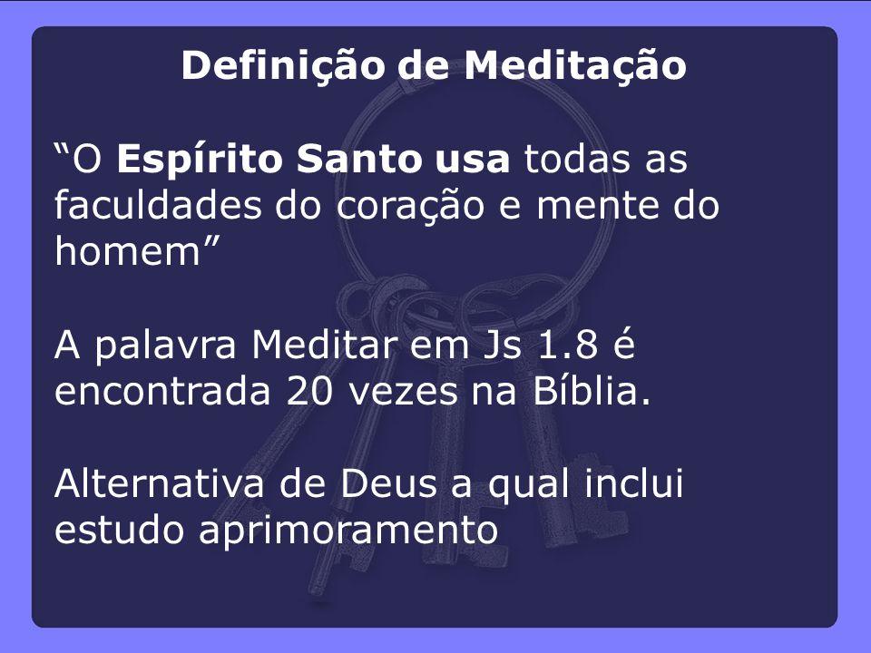 """Definição de Meditação """"O Espírito Santo usa todas as faculdades do coração e mente do homem"""" A palavra Meditar em Js 1.8 é encontrada 20 vezes na Bíb"""