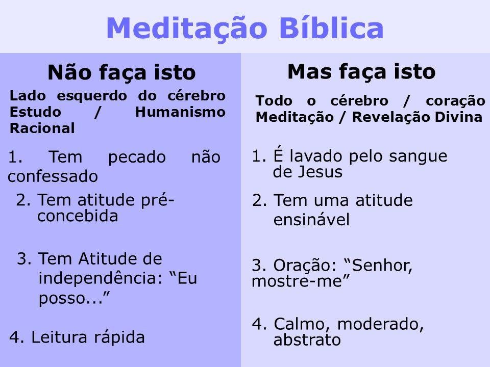 Meditação Bíblica Não faça isto Mas faça isto Lado esquerdo do cérebro Estudo / Humanismo Racional Todo o cérebro / coração Meditação / Revelação Divi
