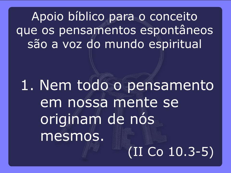 Apoio bíblico para o conceito que os pensamentos espontâneos são a voz do mundo espiritual 1. Nem todo o pensamento em nossa mente se originam de nós