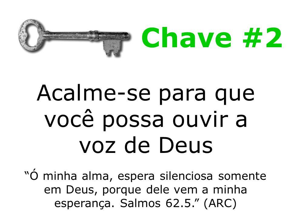 """Acalme-se para que você possa ouvir a voz de Deus Chave #2 """"Ó minha alma, espera silenciosa somente em Deus, porque dele vem a minha esperança. Salmos"""