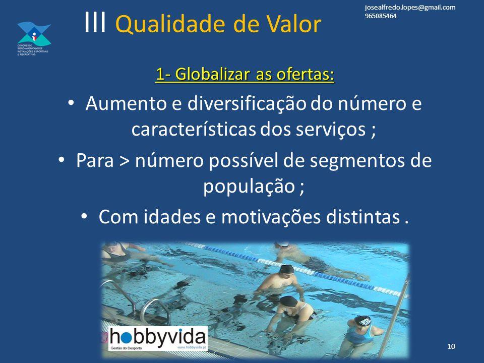 1- Globalizar as ofertas: Aumento e diversificação do número e características dos serviços ; Para > número possível de segmentos de população ; Com idades e motivações distintas.