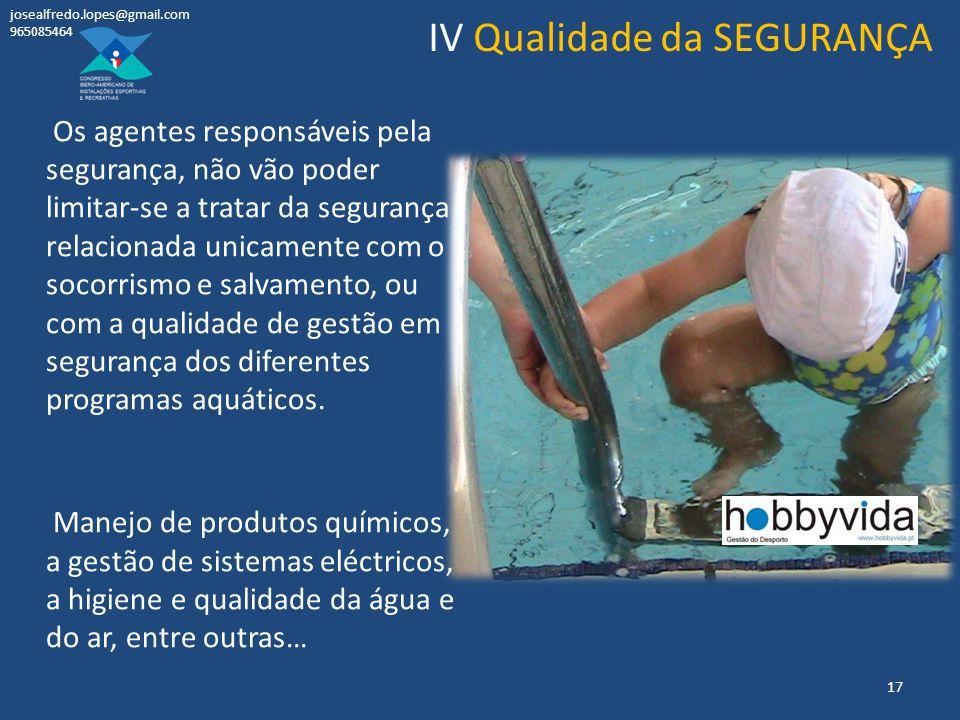Os agentes responsáveis pela segurança, não vão poder limitar-se a tratar da segurança relacionada unicamente com o socorrismo e salvamento, ou com a qualidade de gestão em segurança dos diferentes programas aquáticos.