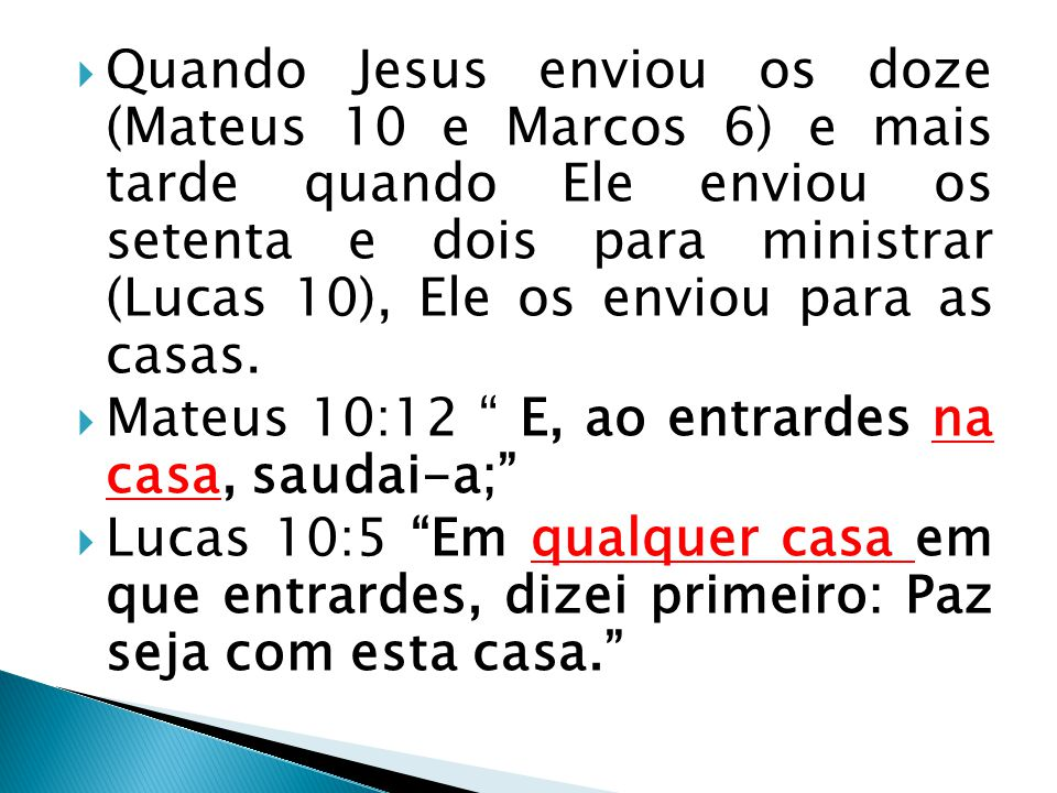  Quando Jesus enviou os doze (Mateus 10 e Marcos 6) e mais tarde quando Ele enviou os setenta e dois para ministrar (Lucas 10), Ele os enviou para as