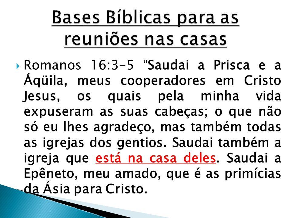 """ Romanos 16:3-5 """"Saudai a Prisca e a Áqüila, meus cooperadores em Cristo Jesus, os quais pela minha vida expuseram as suas cabeças; o que não só eu l"""