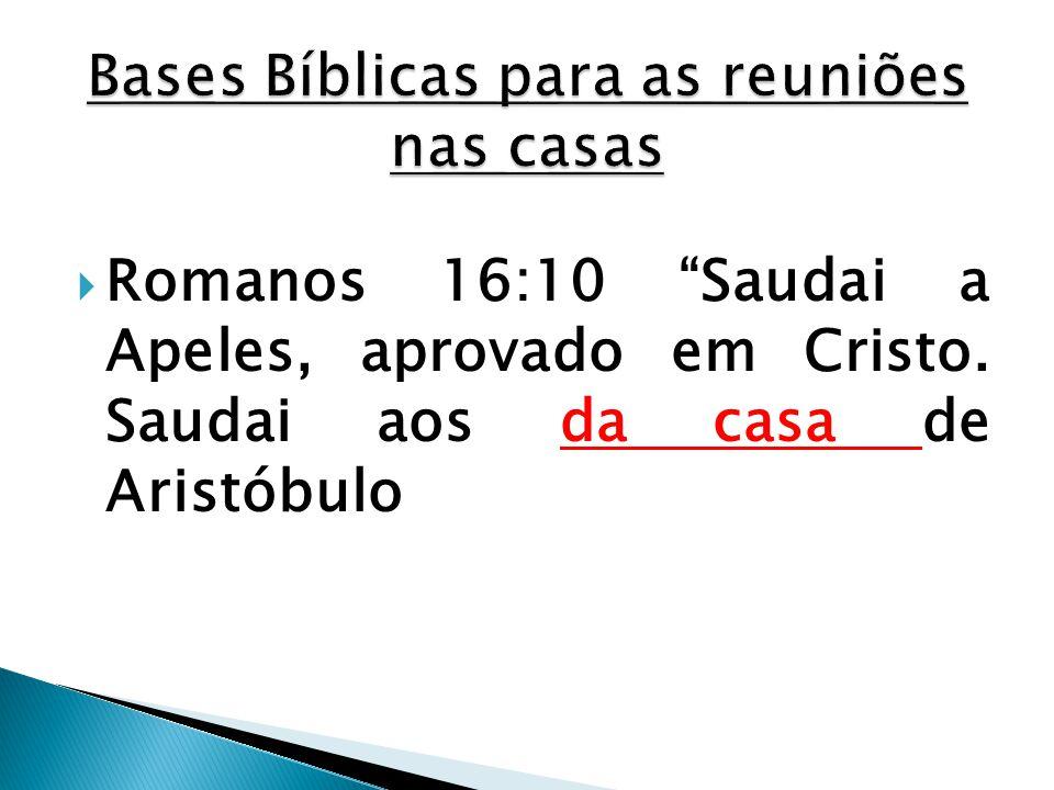 """ Romanos 16:10 """"Saudai a Apeles, aprovado em Cristo. Saudai aos da casa de Aristóbulo"""