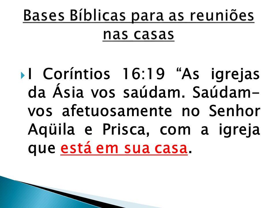 """ I Coríntios 16:19 """"As igrejas da Ásia vos saúdam. Saúdam- vos afetuosamente no Senhor Aqüila e Prisca, com a igreja que está em sua casa."""