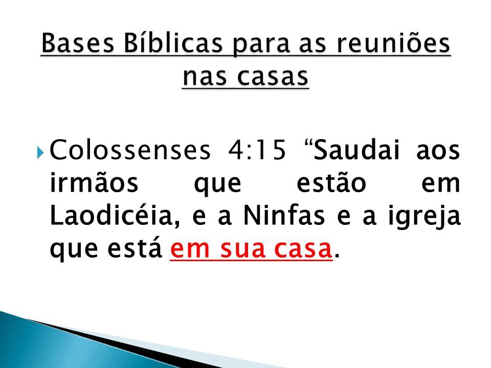 """ Colossenses 4:15 """"Saudai aos irmãos que estão em Laodicéia, e a Ninfas e a igreja que está em sua casa."""