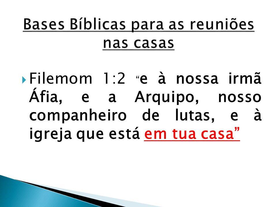 """ Filemom 1:2 """" e à nossa irmã Áfia, e a Arquipo, nosso companheiro de lutas, e à igreja que está em tua casa"""""""