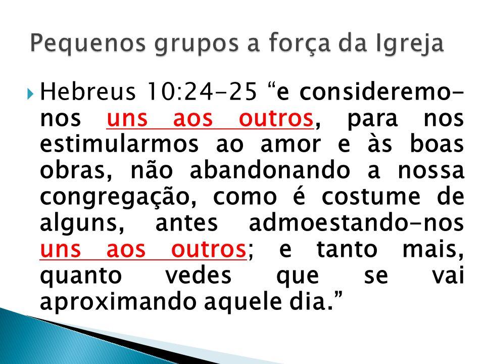 """ Hebreus 10:24-25 """"e consideremo- nos uns aos outros, para nos estimularmos ao amor e às boas obras, não abandonando a nossa congregação, como é cost"""