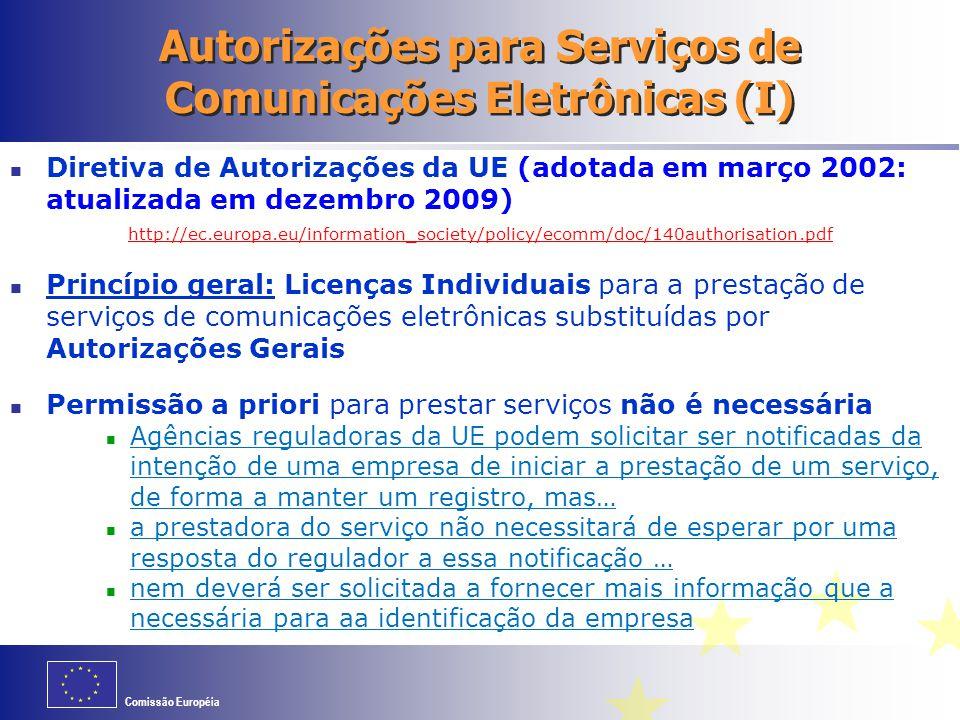 Comissão Européia Autorizações para Serviços de Comunicações Eletrônicas (I) Diretiva de Autorizações da UE (adotada em março 2002: atualizada em deze