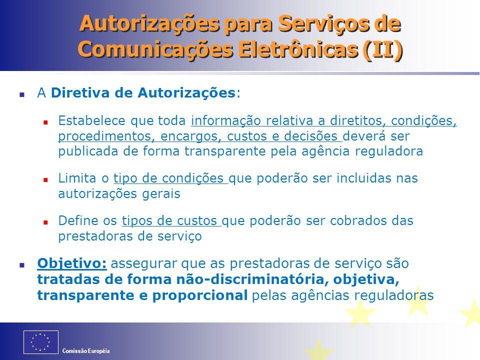Comissão Européia Autorizações para Serviços de Comunicações Eletrônicas (II) A Diretiva de Autorizações: Estabelece que toda informação relativa a di