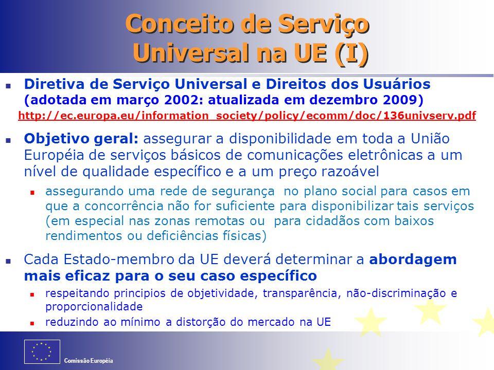 Comissão Européia Conceito de Serviço Universal na UE (I) Diretiva de Serviço Universal e Direitos dos Usuários (adotada em março 2002: atualizada em
