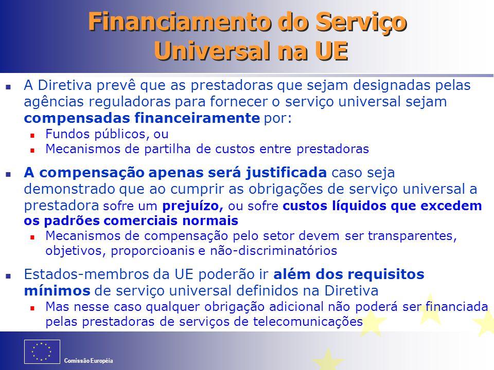 Comissão Européia Financiamento do Serviço Universal na UE A Diretiva prevê que as prestadoras que sejam designadas pelas agências reguladoras para fo