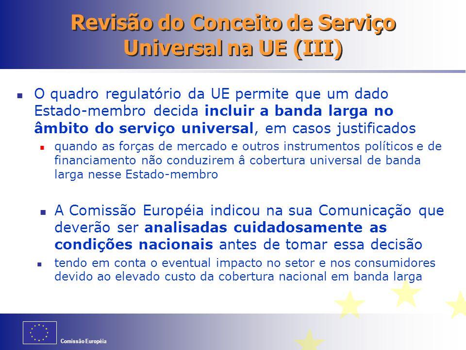 Comissão Européia Revisão do Conceito de Serviço Universal na UE (III) O quadro regulatório da UE permite que um dado Estado-membro decida incluir a b