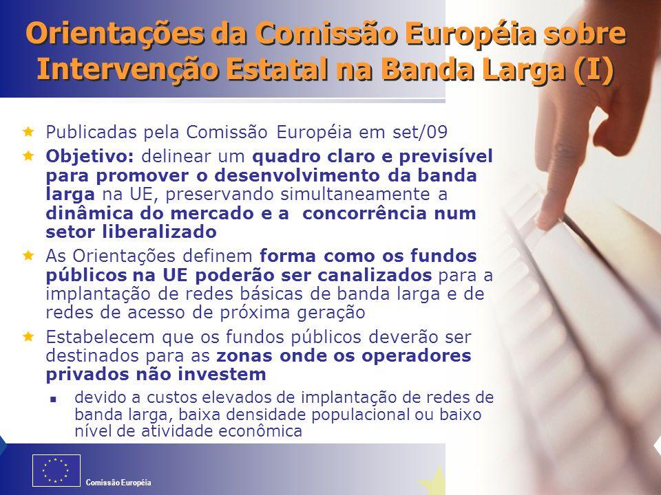 Comissão Européia Orientações da Comissão Européia sobre Intervenção Estatal na Banda Larga (I)  Publicadas pela Comissão Européia em set/09  Objeti